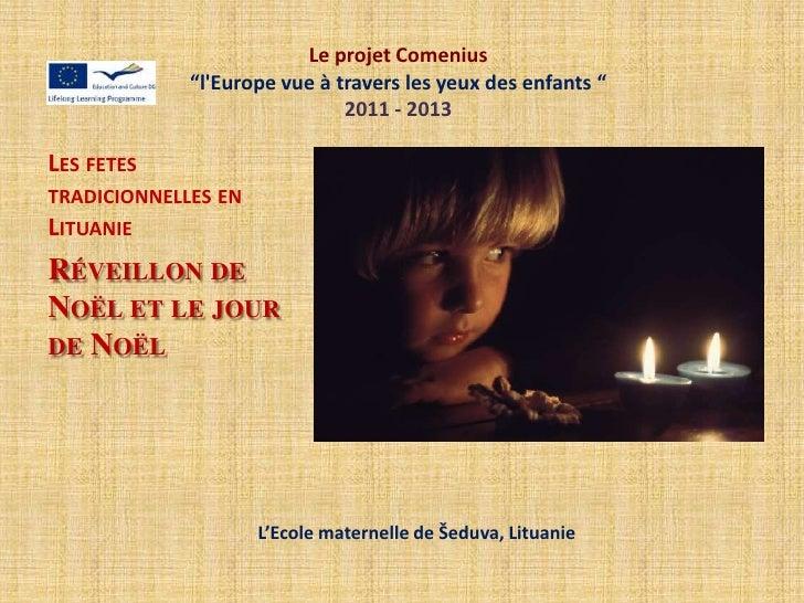 """Le projet Comenius             """"lEurope vue à travers les yeux des enfants """"                              2011 - 2013LES F..."""