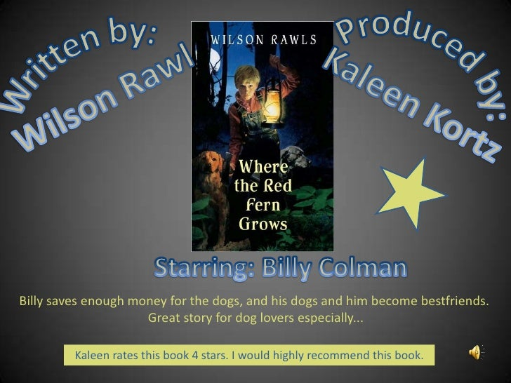 Produced by:<br />Kaleen Kortz<br />Written by:<br />Wilson Rawls<br />Starring: Billy Colman <br />Billy saves enough mon...