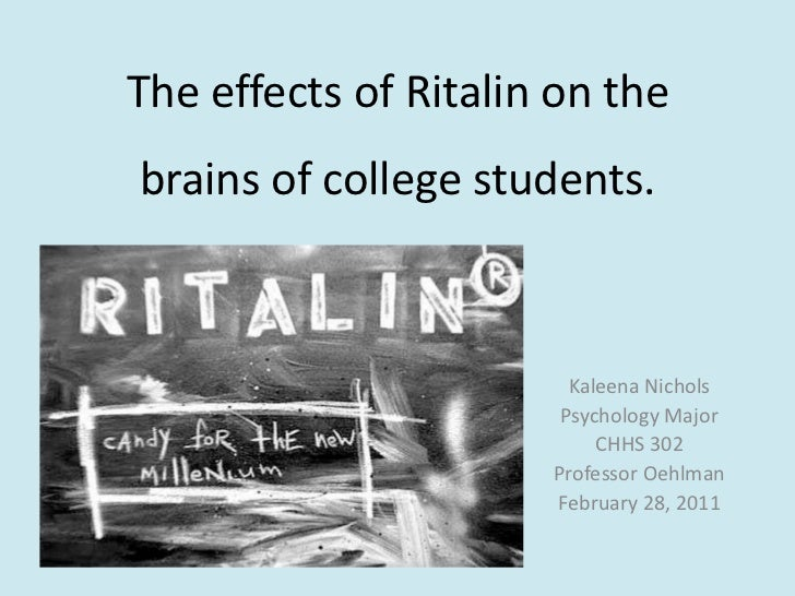 The effects of Ritalin on the brains of college students.<br />Kaleena Nichols <br />Psychology Major<br />CHHS 302<br />P...