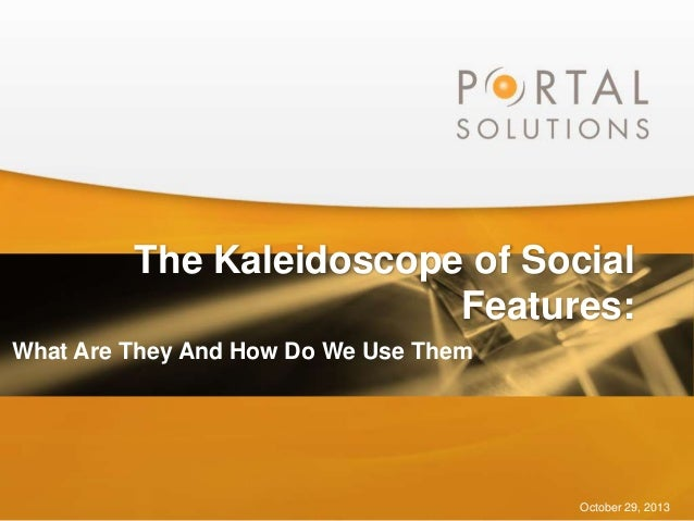 The Kaleidoscope of Social Features: What Are They And How Do We Use Them  October 29, 2013