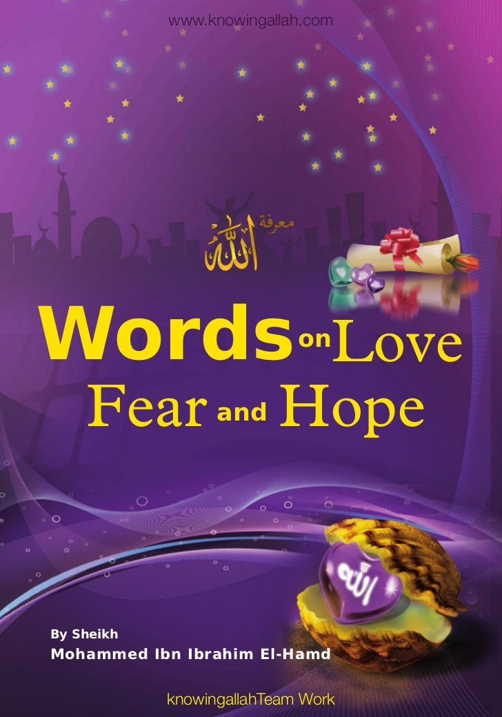 www.knowingallah.comWords Love                  on    Fear          and    HopeBy SheikhMohammed Ibn Ibrahim El-Hamd      ...