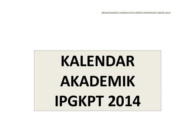 PERANCANGAN TAHUNAN IPG KAMPUS PENDIDIKAN TEKNIK 2014 KALENDAR AKADEMIK IPGKPT 2014