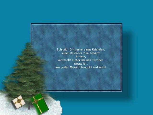 Ich gäb' Dir gerne einen Kalender, einen Kalender zum Advent, in dem, versteckt hinter kleinen Türchen, etwas ist, was jed...