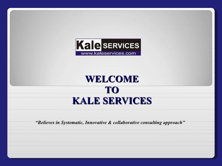 """WELCOME TO KALE SERVICES """" Believes in Systematic, Innovative & collaborative consulting approach"""""""