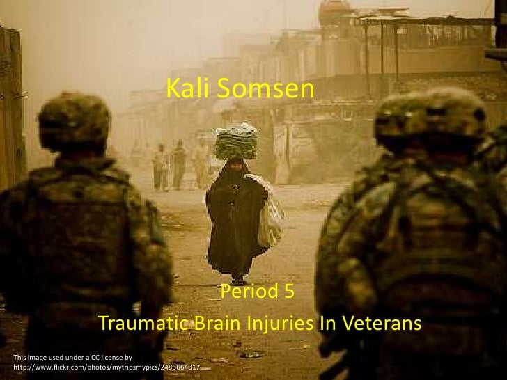 Kali Somsen<br />Period 5<br /> Traumatic Brain Injuries In Veterans<br />This image used under a CC license by http://www...