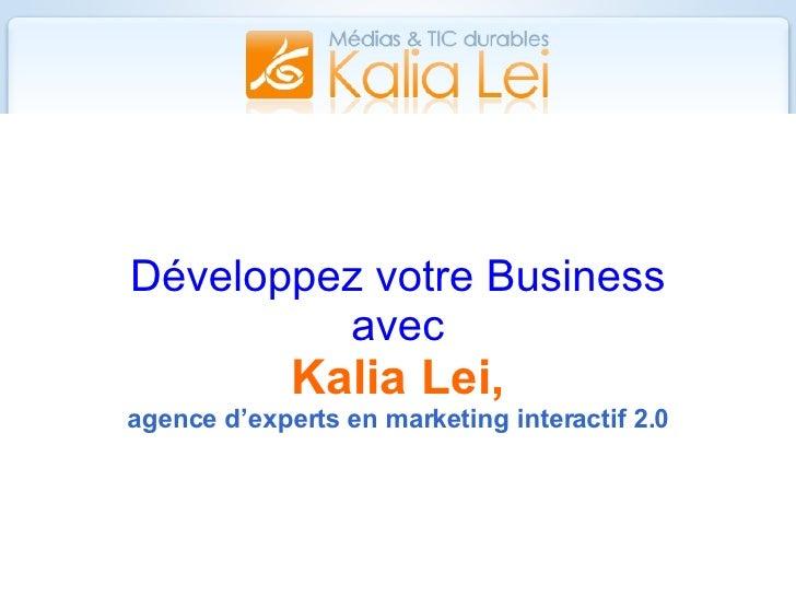 Développez votre Business avec Kalia Lei, agence d'experts en marketing interactif 2.0