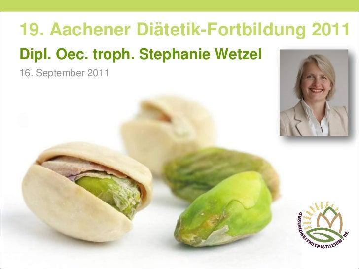 19. Aachener Diätetik-Fortbildung 2011Dipl. Oec. troph. Stephanie Wetzel16. September 2011