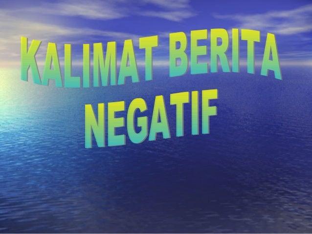 Kalimat Berita Negatif / KalimatKalimat Berita Negatif / Kalimat IngkarIngkar • Merupakan kalimat berita yang ditandaiMeru...