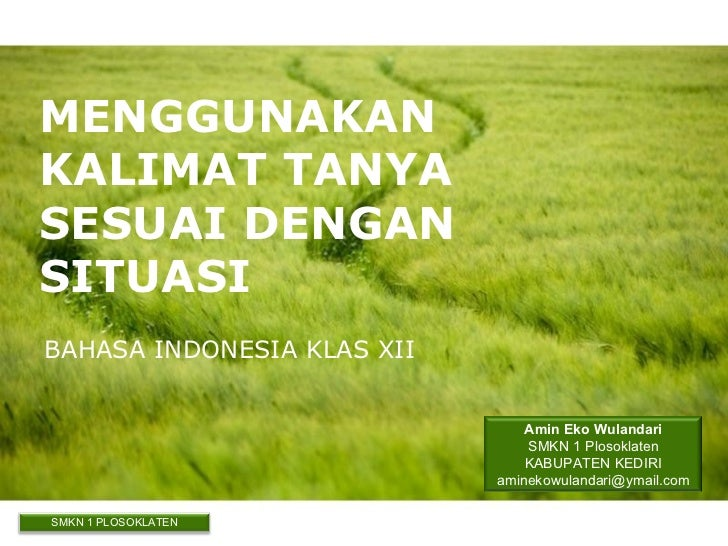 MENGGUNAKANKALIMAT TANYASESUAI DENGANSITUASIBAHASA INDONESIA KLAS XII                                Amin Eko Wulandari   ...