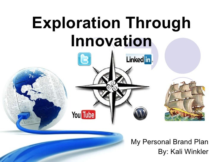 Exploration Through Innovation My Personal Brand Plan By: Kali Winkler