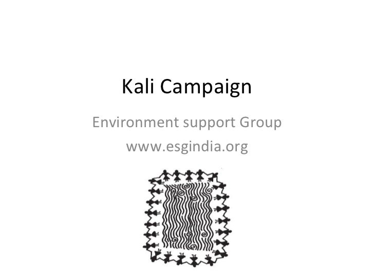 Kali Campaign Environment support Group www.esgindia.org