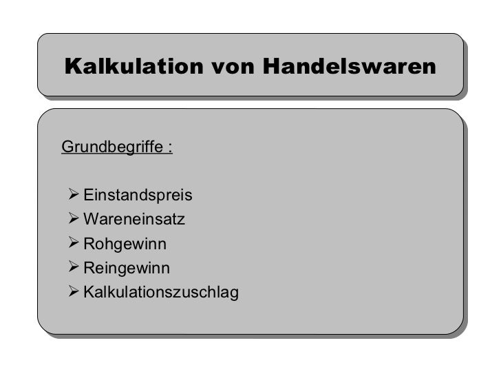 Kalkulation von Handelswaren <ul><li>Grundbegriffe : </li></ul><ul><ul><li>Einstandspreis </li></ul></ul><ul><ul><li>Waren...