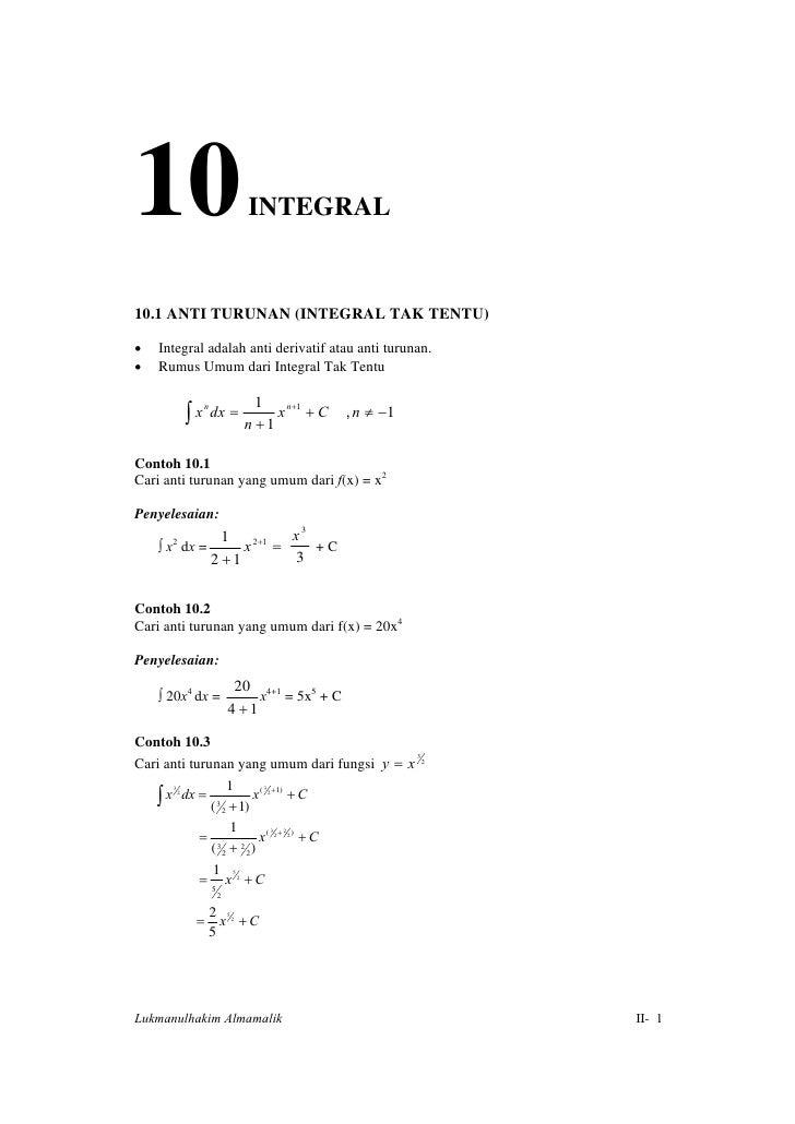 10                         INTEGRAL10.1 ANTI TURUNAN (INTEGRAL TAK TENTU)•   Integral adalah anti derivatif atau anti turu...