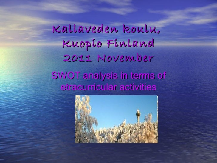 Kallaveden koulu,  Kuopio Finland 2011 November SWOT analysis in terms of etracurricular activities