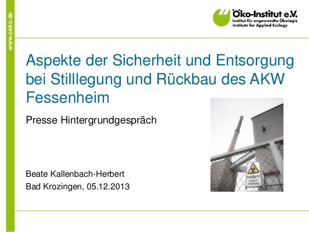 www.oeko.de Aspekte der Sicherheit und Entsorgung bei Stilllegung und Rückbau des AKW Fessenheim Presse Hintergrundgespräc...