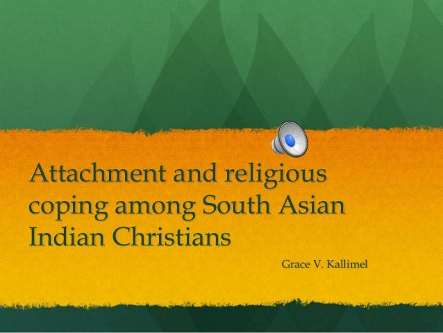 Attachment and religious coping among South Asian Indian Christians Grace V. Kallimel