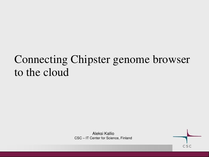Connecting Chipster genome browser to the cloud                           Aleksi Kallio            CSC – IT Center for Sci...