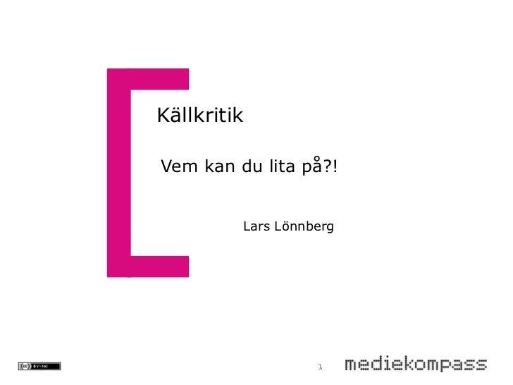 KällkritikVem kan du lita på?!         Lars Lönnberg