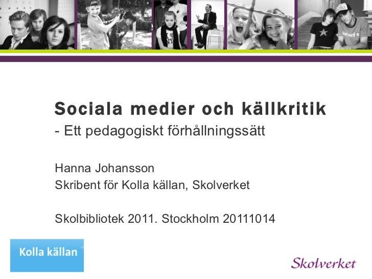 <ul><li>Sociala medier och källkritik </li></ul><ul><li>- Ett pedagogiskt förhållningssätt   </li></ul><ul><li>Hanna Johan...