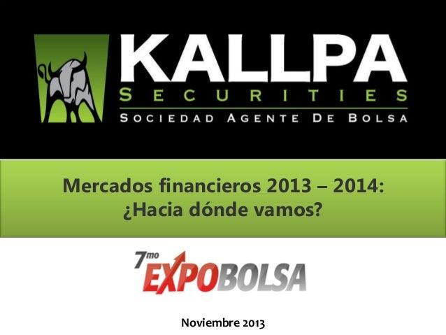 August 2011  Mercados financieros 2013 – 2014: ¿Hacia dónde vamos?  Noviembre 2013