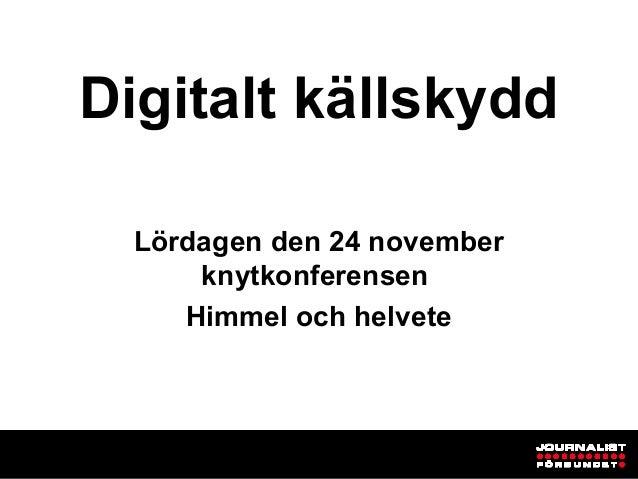 Digitalt källskydd  Lördagen den 24 november      knytkonferensen     Himmel och helvete