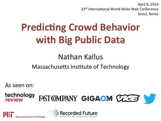 Predic'ng  Crowd  Behavior   with  Big  Public  Data   Nathan  Kallus   Massachuse.s  Ins0tute  of ...