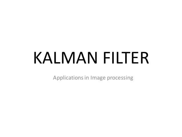 Kalman filter - Applications in Image processing