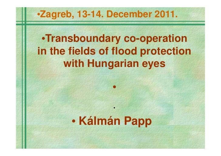 Workshop on Flood management in a transboundary context, 13-14.12.2011, Kalman Papp