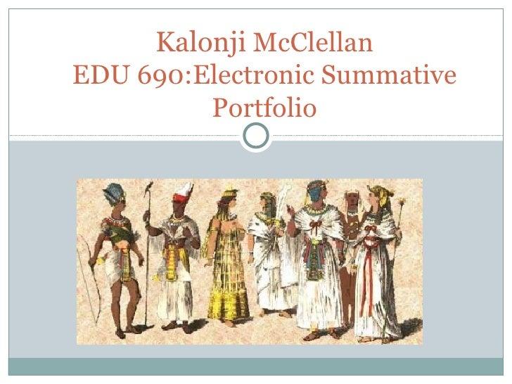 Kalonji  McClellan EDU 690:Electronic Summative Portfolio
