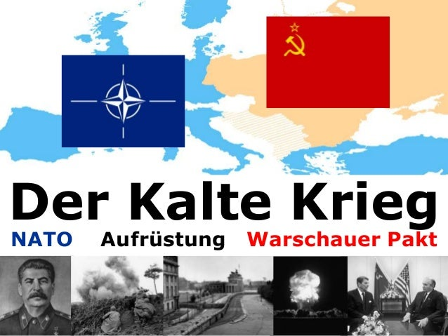 Der Kalte KriegNATO   Aufrüstung   Warschauer Pakt