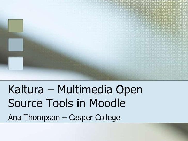 Kaltura – Multimedia Open Source Tools in Moodle<br />Ana Thompson – Casper College<br />