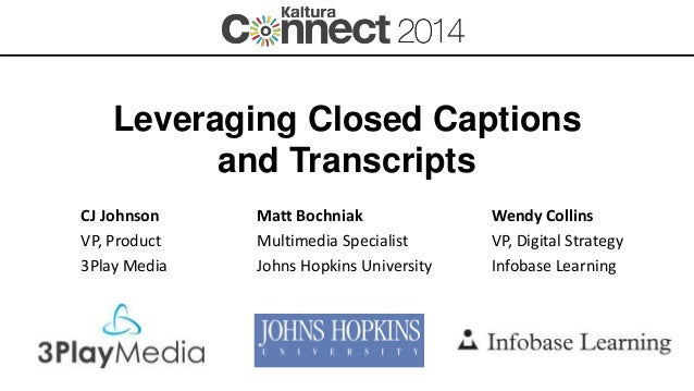 Leveraging Closed Captions and Transcripts: 3Play Media, Johns Hopkins University, and Infobase Learning
