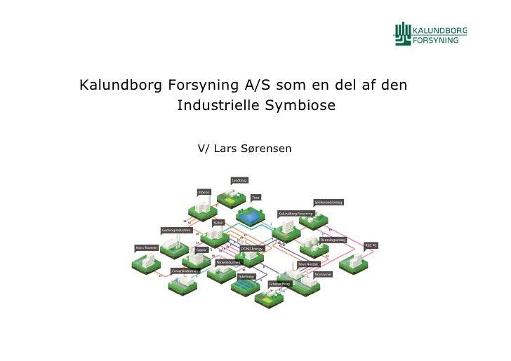 Kalundborg Forsyning A/S som en del af den            Industrielle Symbiose               V/ Lars Sørensen