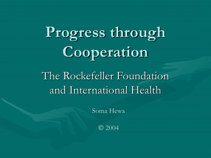 Progress through  CooperationThe Rockefeller Foundation and International Health          Soma Hewa           © 2004