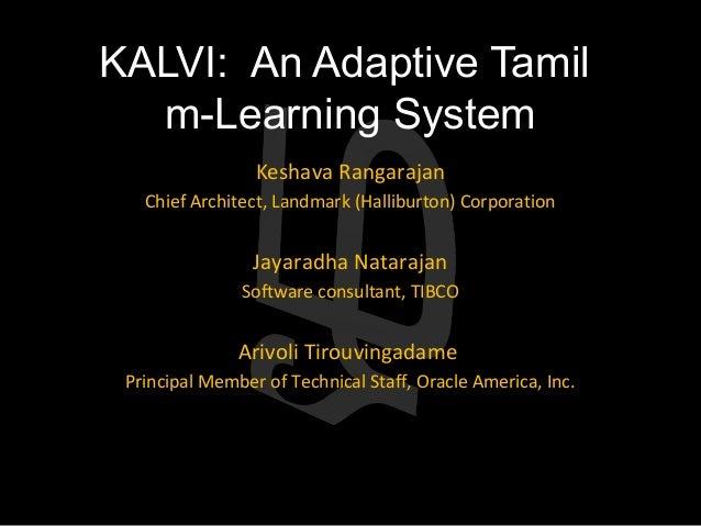 KALVI: An Adaptive Tamil  m-Learning System                 Keshava Rangarajan   Chief Architect, Landmark (Halliburton) C...