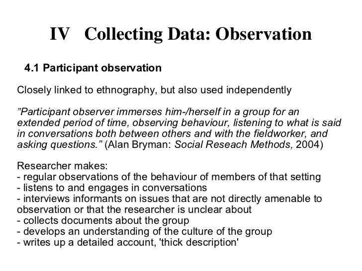 qualitative types of observation Has happened recently which you might research using this kind of observational or ethnographic method what kinds this kind of study might be called participant observation, in which the researcher has two roles - or appraising qualitative research such as ethnography, and suggest terms to describe these issues.