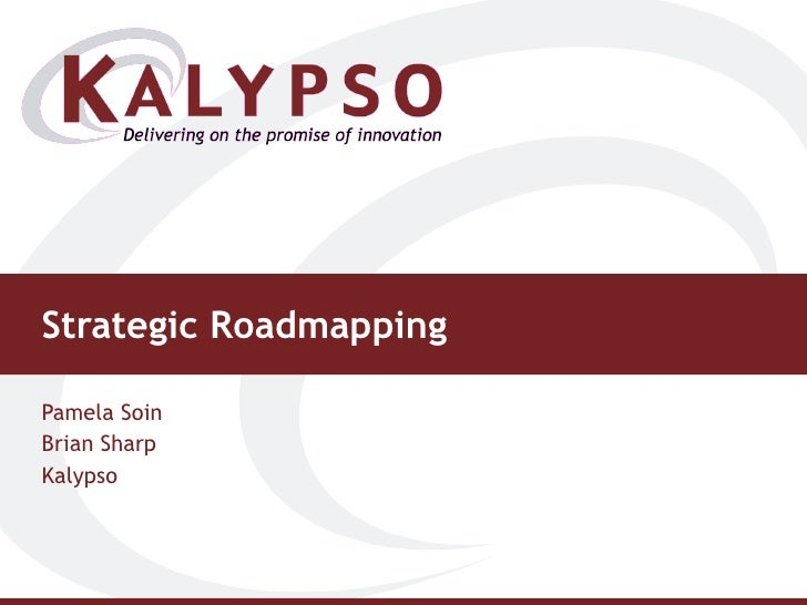 Strategic Roadmapping Pamela Soin Brian Sharp Kalypso