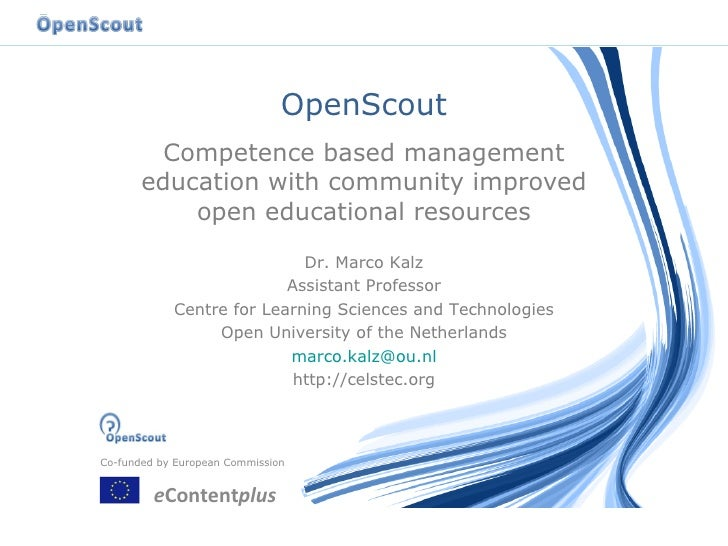 OpenScout Competence based management education with community improved open educational resources Dr. Marco Kalz Assistan...