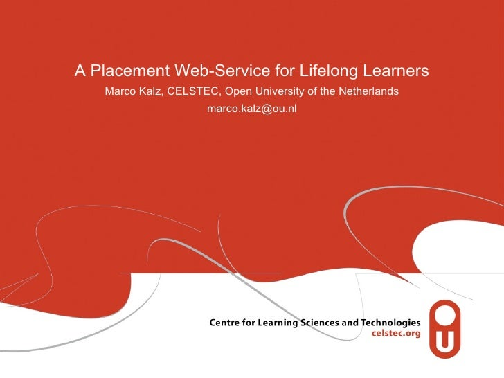 A Placement Web-Service for Lifelong Learners Marco Kalz, CELSTEC, Open University of the Netherlands [email_address]