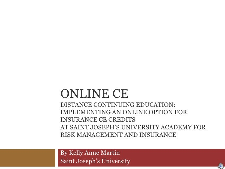 Online CEDistance Continuing Education: Implementing an Online Option for Insurance CE Credits at Saint Joseph's Universit...