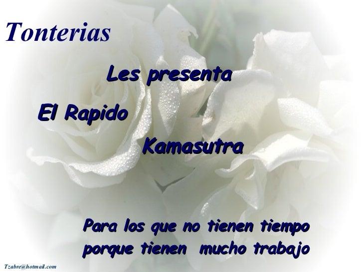 Tonterias Les presenta El Rapido  Kamasutra  Para los que no tienen tiempo porque tienen  mucho trabajo  [email_address]