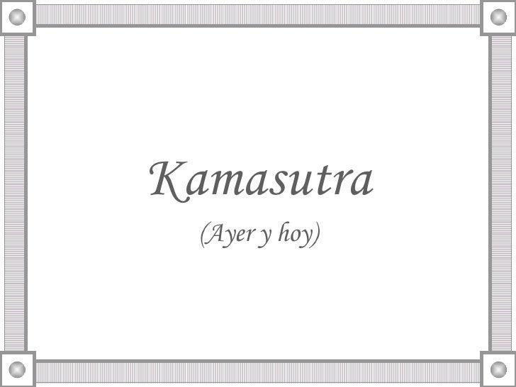 <ul><li>Kamasutra </li></ul><ul><li>(Ayer y hoy) </li></ul>