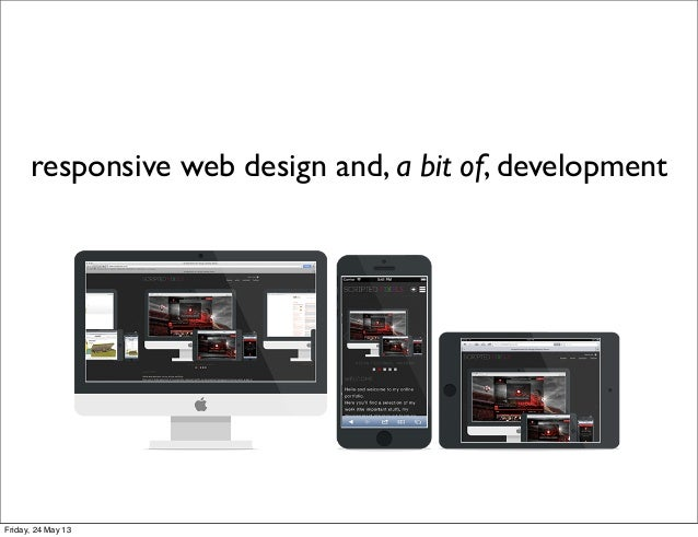 responsive web design and, a bit of, developmentFriday, 24 May 13