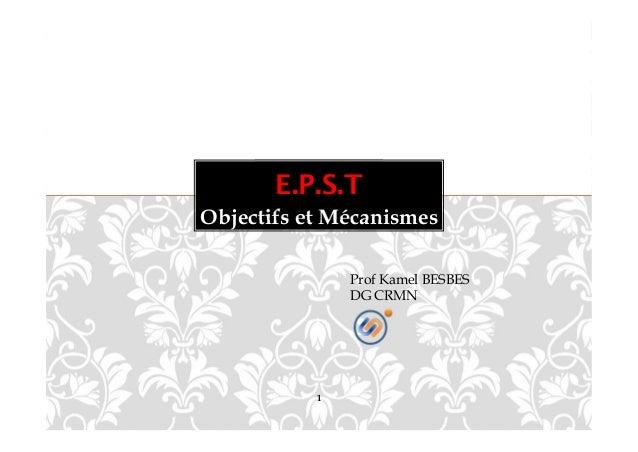 Objectifs et Mécanismes E.P.S.T 1 Prof Kamel BESBES DG CRMN