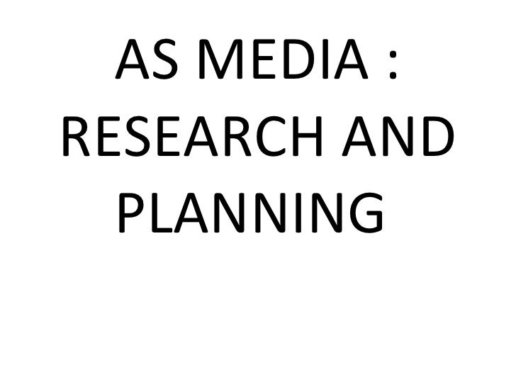 AS MEDIA : RESEARCH AND PLANNING
