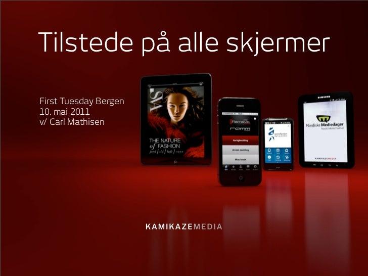 Tilstede på alle skjermerFirst Tuesday Bergen10. mai 2011v/ Carl Mathisen