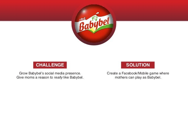 Grow Babybel's social media presence. Give moms a reason to really like Babybel. Create a Facebook/Mobile game where mothe...