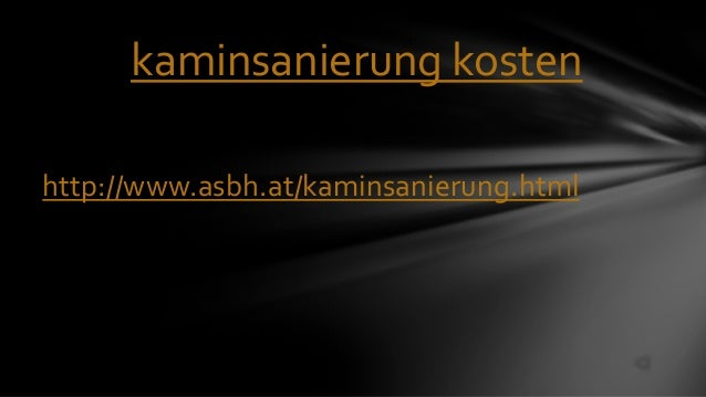 kaminsanierung kostenhttp://www.asbh.at/kaminsanierung.html