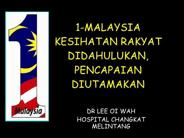 1-MALAYSIA KESIHATAN RAKYAT DIDAHULUKAN, PENCAPAIAN DIUTAMAKAN DR LEE OI WAH HOSPITAL CHANGKAT MELINTANG