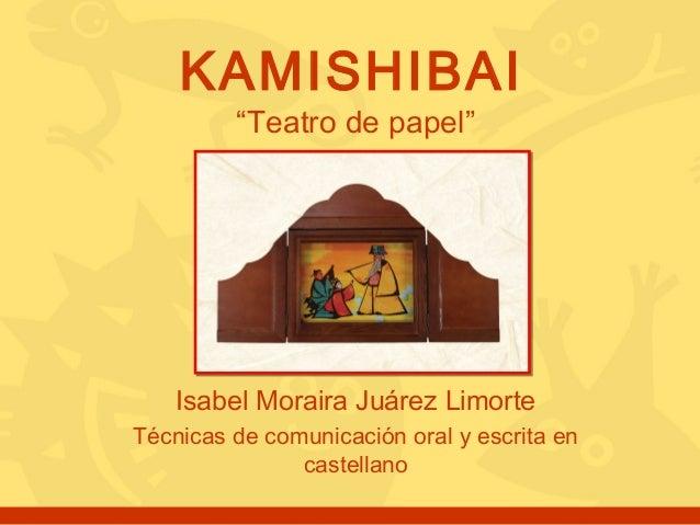 """KAMISHIBAI """"Teatro de papel""""  Isabel Moraira Juárez Limorte Técnicas de comunicación oral y escrita en castellano"""